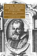 Science, Reading, and Renaissance Literature The Art of Making Knowledge, 1580-1670