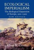 Ecological Imperialism The Biological Expansion of Europe, 9001900