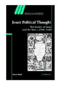 Jesuit Political Thought The Society of Jesus and the State, C.1500-1640