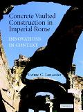Concrete Vaulted Construction In Imperial Rome Innovations In Context