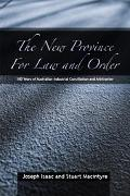 New Province for Law and Order 100 Years of Australian Industrial Conciliation and Atbitration
