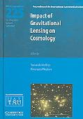 Impact of Gravitational Lensing on Cosmology Proceedings of the 225th Symposium of the Inter...