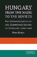 Hungary from the Nazis to the Soviets The Establishment of the Communist Regime in Hungary, ...