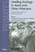 Feeding Ecology in Apes And Other Primates Ecological, Physical, and Behavioral Aspects