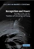 Recognition And Power Axel Honneth And the Tradition of Critical Social Theory