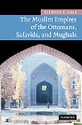 The Muslim Empires of the Ottomans, Safavids, and Mughals (New Approaches to Asian History)