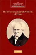 The Two Fundamental Problems of Ethics (The Cambridge Edition of the Works of Schopenhauer)
