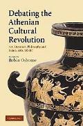 Debating the Athenian Cultural Revolution Art, Literature, Philosophy and Politics 430-380 Bc