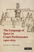 Language of Space in Court Performance, 1400–1625