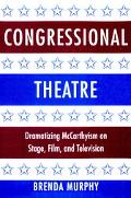 Congressional Theatre Dramatizing McCarthyism on Stage, Film, and Television