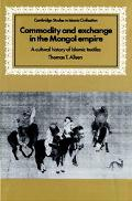 Commodity and Exchange in the Mongol Empire A Cultural History of Islamic Textiles