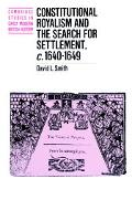 Constitutional Royalism and the Search for Settlement, C. 1640-1649