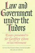 Law & Government Under the Tudors Essays Presented to Sir Geoffrey Elton Regius Professor of...