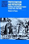 Protestantism and Patriotism Ideologies and the Making of English Foreign Policy, 1650-1668