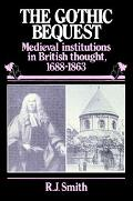 Gothic Bequest Medieval Institutions in British Thought, 1688-1863