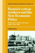 Russia's Cotton Workers and the New Economic Policy Shop Floor Culture and State Policy 1921...