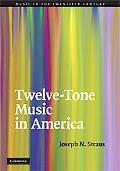 Twelve-Tone Music in America (Music in the Twentieth Century)