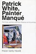 Patrick White, Painter Manque Paintings, Painters and Their Influence on His Writing