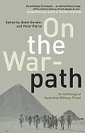 On The Warpath An Anthology Of Australian Military Travel