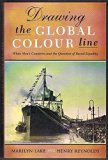 Drawing the Global Colour Line: White Men's Countries and the International Challenge of Rac...
