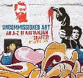 Uncommissioned Art: An A-Z of Australian Graffiti