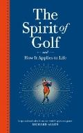 Spirit of Golf and How It Applies to Life : Inspirational Tales from the World's Greatest Game