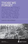 Those We Forget : Recounting Australian Casualties of the First World War