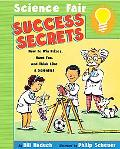 Science Fair Success Secrets How to Win Prizes, Have Fun, and Think Like a Scientist