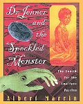 Dr. Jenner and the Speckled Monster The Search for the Smallpox Vaccine