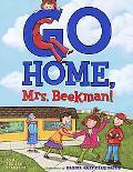 Go Home Mrs. Beekman!