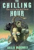 Chilling Hour: Tales of the Real and Unreal - Collin McDonald - Hardcover - 1st ed