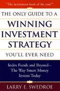 Only Guide to a Winning Investment Strategy You'll Ever Need: Index Funds and beyond--the Wa...
