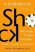 Common Shock Witnessing Violence Every Day  How We Are Harmed, How We Can Heal