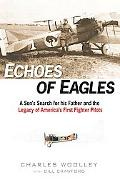 Echoes of Eagles A Son's Search for His Father and the Legacy of America's First Fighter Pilots