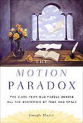Motion Paradox The 2,500-year Old Puzzle Behind All the Mysteries of Time And Space