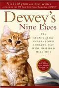 Dewey's Nine Lives : The Legacy of the Small-Town Library Cat Who Inspired Millions