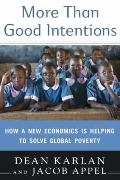 More Than Good Intentions : How a New Economics Is Helping to Solve Global Poverty
