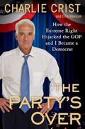 Party's Over : How the Extreme Right Hijacked the GOP and I Became a Democrat