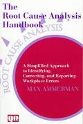 Root Cause Analysis Handbook A Simplified Approach to Identifying, Correcting, and Reporting...