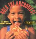 Hold the Anchovies! A Book About Pizza