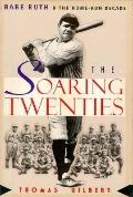Soaring Twenties: Babe Ruth and the Home Run Decade - Thomas W. Gilbert - Hardcover