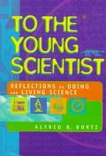 To the Young Scientist Reflections on Doing and Living Science