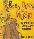Deep Down in Music The Art of the Great Jazz Bassists