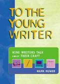 To the Young Writer Nine Writers Talk About Their Craft