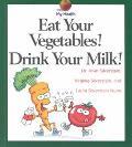 Eat Your Vegetables! Drink Your Milk!