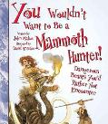 You Wouldn't Want to Be a Mammoth Hunter Dangerous Beasts You'd Rather Not Encounter