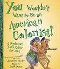 You Wouldn't Want to Be an American Colonist A Settlement You'd Rather Not Start