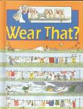 Why Do We Wear That?