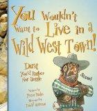 You Wouldn't Want to Live in a Wild West Town!: Dust You'd Rather Not Settle (You Wouldn't W...