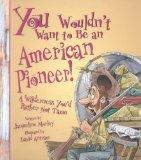 You Wouldn't Want to Be an American Pioneer!  :A Wilderness You'd Rather Not Tame